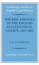 The Rise and Fall of the English Ecclesiastical Courts, 1500-1860
