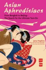 Asian Aphrodisiacs: From Bangkok to Beijing – the Search for the Ultimate Turn-on