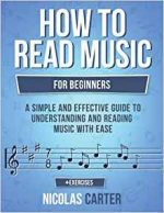 How To Read Music: For Beginners – A Simple and Effective Guide to Understanding and Reading Music with Ease