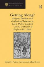 Getting Along?: Religious Identities and Confessional Relations in Early Modern England – Essays in Honour of Professor