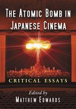 The Atomic Bomb in Japanese Cinema Critical Essays