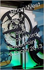 Insider's Guide to Microsoft Office (Word, PowerPoint & Excel) 2013