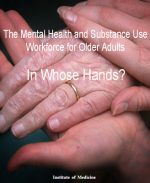 The Mental Health and Substance Use Workforce for Older Adults: In Whose Hands?