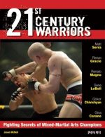 21st Century Warriors: Fighting Secrets of Mixed-Martial Arts Champions