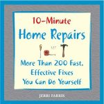 10-Minute Home Repairs: More Than 200 Fast, Effective Fixes You Can Do Yourself