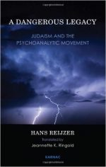 A Dangerous Legacy: Judaism and the Psychoanalytic Movement