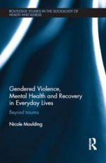 Gendered Violence, Mental Health and Recovery in Everyday Lives: Beyond Trauma