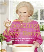 Cooking with Mary Berry: Simple Recipes Great For Families and Friends