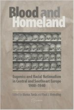 "Blood And Homeland"": Eugenics And Racial Nationalism in Central And Southeast Europe"