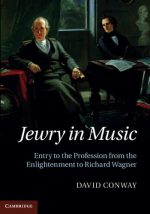 Jewry in Music: Entry to the Profession from the Enlightenment to Richard Wagner
