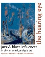 The Hearing Eye: Jazz and Blues Influences in African-American Visual Art
