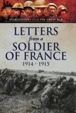 Letters From a Soldier of France 1914-1915 : Wartime Letters From France