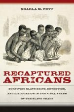 Recaptured Africans : Surviving Slave Ships, Detention, and Dislocation in the Final Years of the Slave Trade