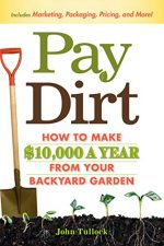 Pay Dirt: How To Make $10,000 a Year From Your Backyard Garden