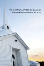 The Covenanters in Canada: Reformed Presbyterianism from 1820 to 2012