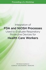Integration of FDA and NIOSH Processes Used to Evaluate Respiratory Protective Devices for Health Care Workers: Proceedings of