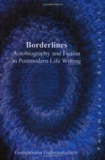 Borderlines: Autobiography and Fiction in Postmodern Life Writing