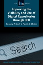 Improving the Visibility and Use of Digital Repositories through SEO: A LITA Guide