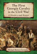 The First Georgia Cavalry in the Civil War : A History and Roster