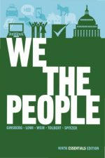 We the People: An Introduction to American Politics, Ninth Essentials Edition