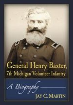 General Henry Baxter, 7th Michigan Volunteer Infantry : A Biography