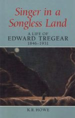 Singer in a Songless Land: A Life of Edward Tregear, 1846-1931