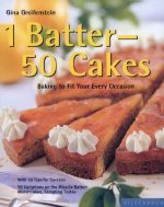 1 Batter – 50 Cakes: Baking to Fit Your Every Occasion