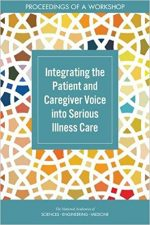 Integrating the Patient and Caregiver Voice into Serious Illness Care: Proceedings of a Workshop