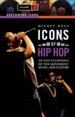 Icons of Hip Hop: An Encyclopedia of the Movement, Music, and Culture [Two Volumes]