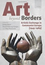 Art Beyond Borders: Artistic Exchange in Communist Europe (1945-1989)