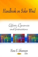 Handbook on Solar Wind: Effects, Dynamics and Interactions