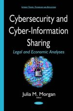 Cybersecurity and Cyber-Information Sharing : Legal and Economic Analyses