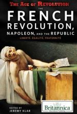 The French Revolution, Napoleon, and the Republic : Liberte, Egalite, Fraternite