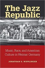 The Jazz Republic: Music, Race, and American Culture in Weimar Germany