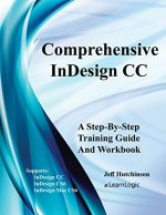 InDesign CC – Creating Brochures: Supports InDesign CC, CS6 and Mac CS6 (InDesign CC Level 1)
