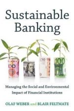 Sustainable Banking : Managing the Social and Environmental Impact of Financial Institutions