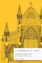A Commerce of Taste: Church Architecture in Canada, 1867-1914
