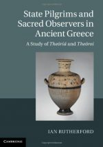 State Pilgrims and Sacred Observers in Ancient Greece: A Study of Theōriāand Theōroi