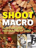 Shoot Macro: Professional Macrophotography Techniques for Exceptional Studio Images