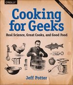 Cooking for Geeks: Real Science, Great Cooks, and Good Food, 2nd Edition