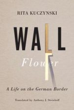 Wall Flower : A Life on the German Border