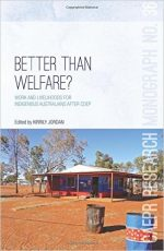 Better Than Welfare?: Work and livelihoods for Indigenous Australians after CDEP