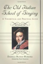 The Old Italian School of Singing: A Theoretical and Practical Guide