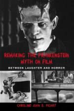 Remaking the Frankenstein Myth on Film