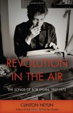 Revolution in the Air: The Songs of Bob Dylan, 1957-1973 by Clinton Heylin