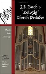 J. S. Bach's Leipzig Chorale Preludes: Music, Text, Theology