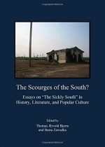 """The Scourges of the South? Essays on """"the Sickly South"""" in History, Literature, and Popular Culture"""