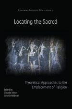 Locating the Sacred: Theoretical Approaches to the Emplacement of Religion