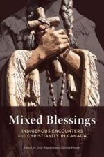 Mixed Blessings : Indigenous Encounters with Christianity in Canada