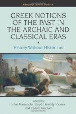 Greek Notions of the Past in the Archaic and Classical Eras: History Without Historians